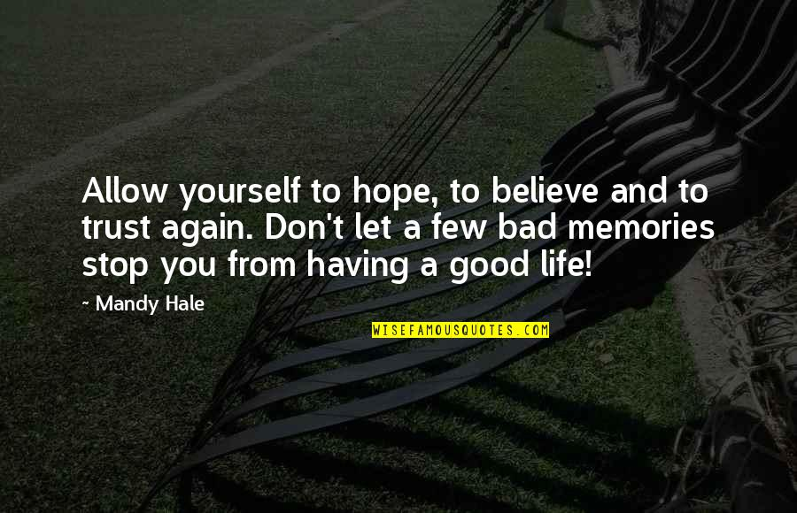 Good Bad Memories Quotes By Mandy Hale: Allow yourself to hope, to believe and to