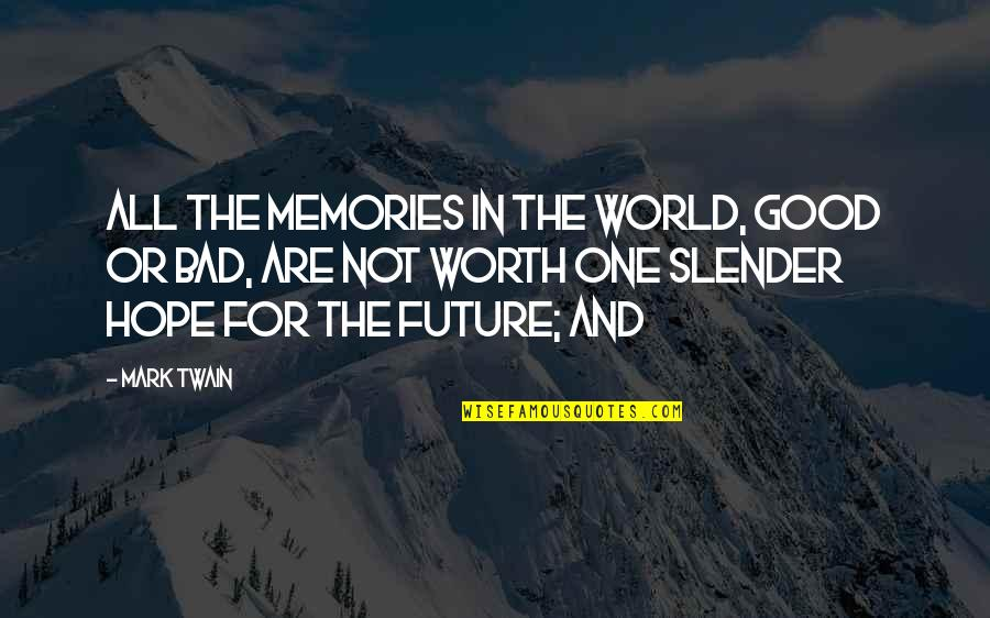 Good Bad Memories Quotes By Mark Twain: All the memories in the world, good or
