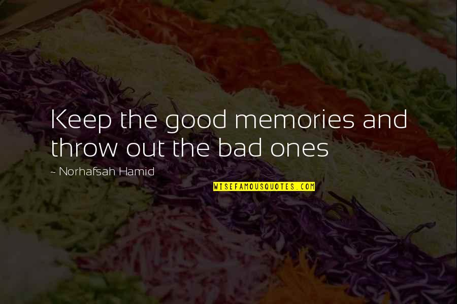 Good Bad Memories Quotes By Norhafsah Hamid: Keep the good memories and throw out the