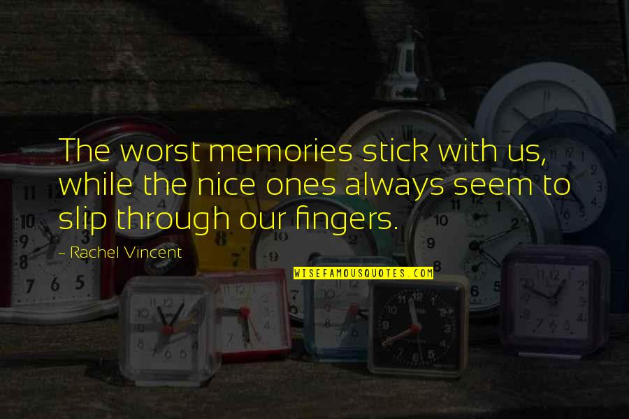 Good Bad Memories Quotes By Rachel Vincent: The worst memories stick with us, while the