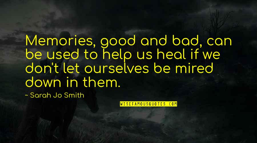 Good Bad Memories Quotes By Sarah Jo Smith: Memories, good and bad, can be used to
