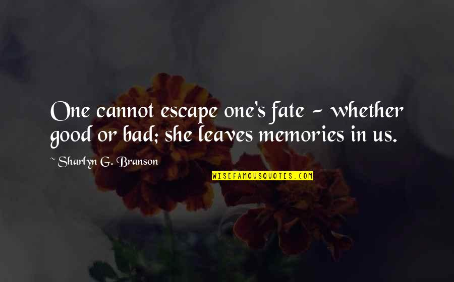 Good Bad Memories Quotes By Sharlyn G. Branson: One cannot escape one's fate - whether good