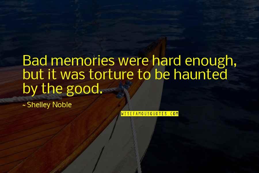 Good Bad Memories Quotes By Shelley Noble: Bad memories were hard enough, but it was