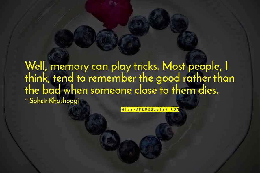 Good Bad Memories Quotes By Soheir Khashoggi: Well, memory can play tricks. Most people, I