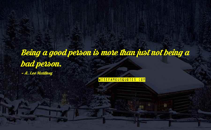 Good Bad Person Quotes By A. Lee Martinez: Being a good person is more than just