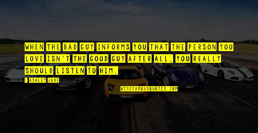 Good Bad Person Quotes By Ashley Jade: When the bad guy informs you that the