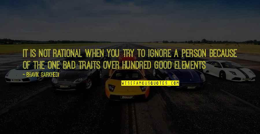 Good Bad Person Quotes By Bhavik Sarkhedi: It is not rational when you try to