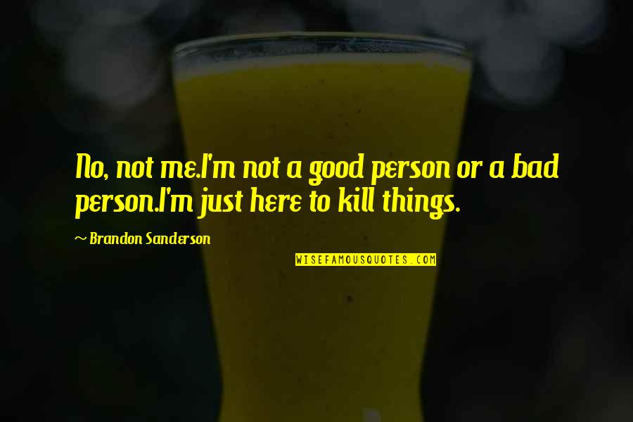 Good Bad Person Quotes By Brandon Sanderson: No, not me.I'm not a good person or