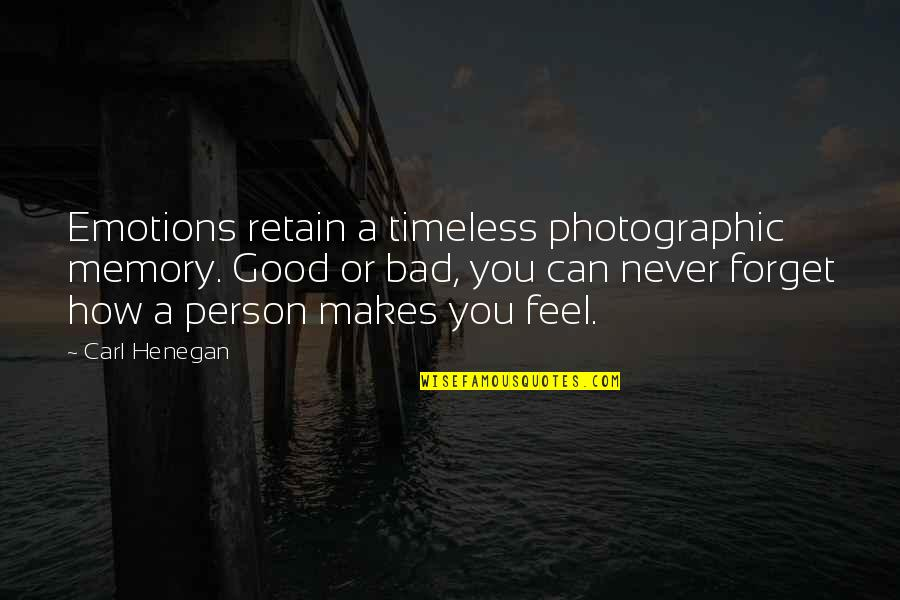 Good Bad Person Quotes By Carl Henegan: Emotions retain a timeless photographic memory. Good or