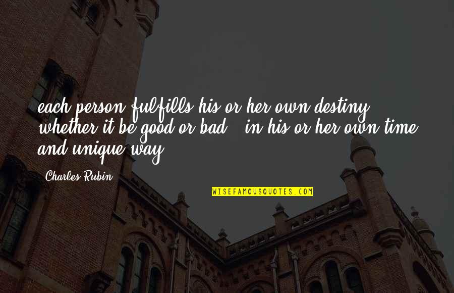 Good Bad Person Quotes By Charles Rubin: each person fulfills his or her own destiny