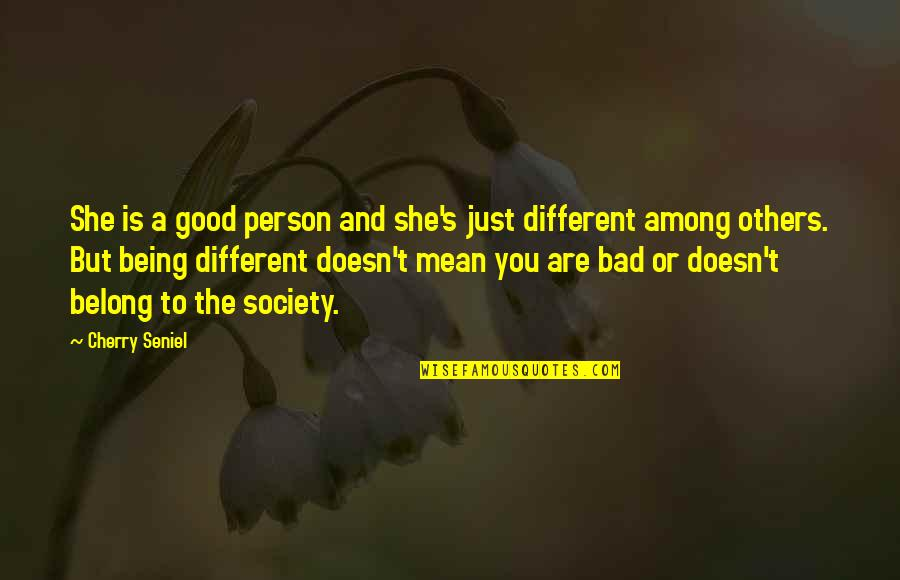 Good Bad Person Quotes By Cherry Seniel: She is a good person and she's just
