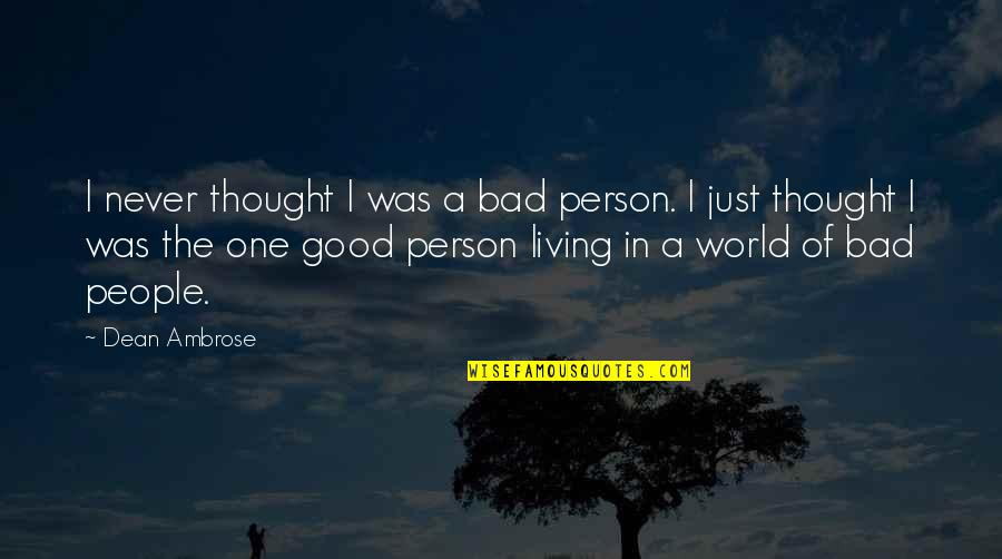 Good Bad Person Quotes By Dean Ambrose: I never thought I was a bad person.