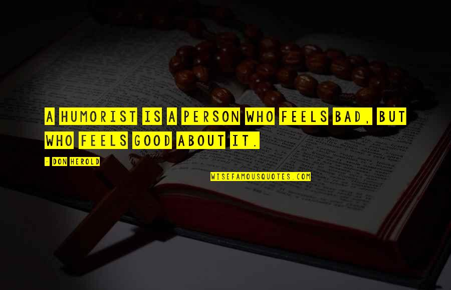 Good Bad Person Quotes By Don Herold: A humorist is a person who feels bad,