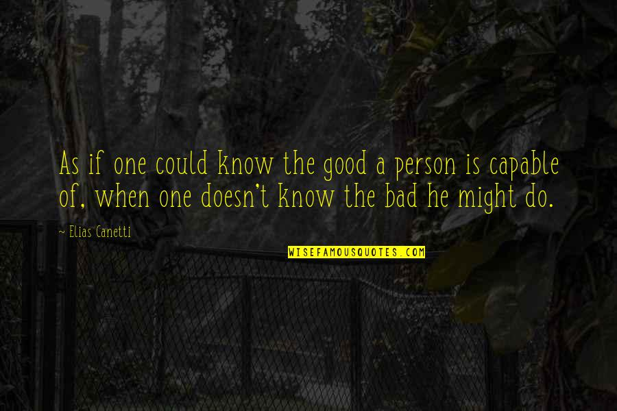 Good Bad Person Quotes By Elias Canetti: As if one could know the good a