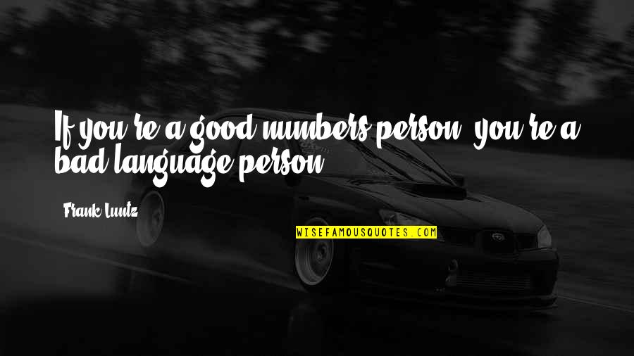 Good Bad Person Quotes By Frank Luntz: If you're a good numbers person, you're a