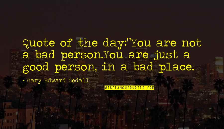 """Good Bad Person Quotes By Gary Edward Gedall: Quote of the day:""""You are not a bad"""