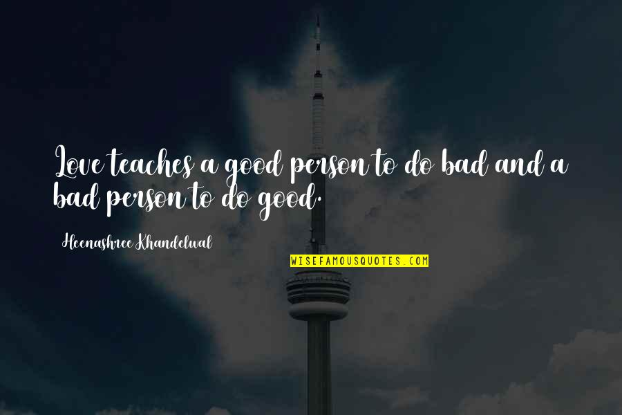 Good Bad Person Quotes By Heenashree Khandelwal: Love teaches a good person to do bad