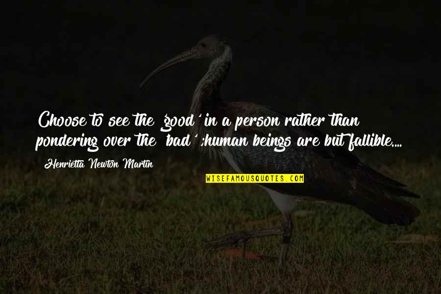 Good Bad Person Quotes By Henrietta Newton Martin: Choose to see the 'good' in a person