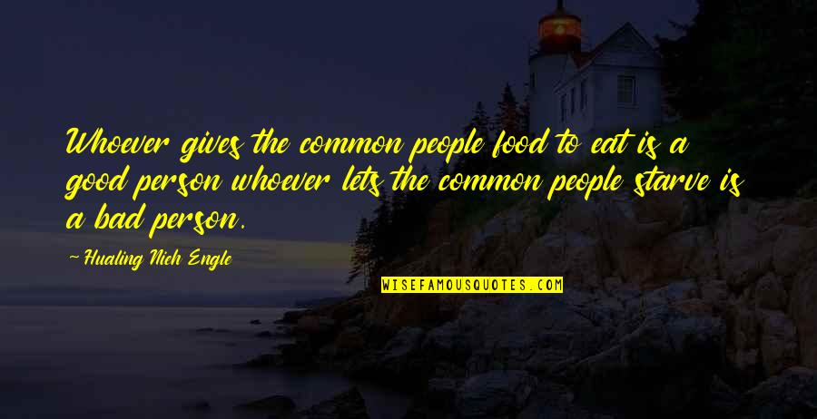 Good Bad Person Quotes By Hualing Nieh Engle: Whoever gives the common people food to eat