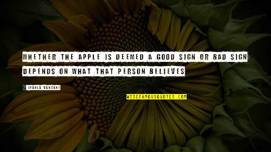 Good Bad Person Quotes By Iyanla Vanzant: Whether the apple is deemed a good sign