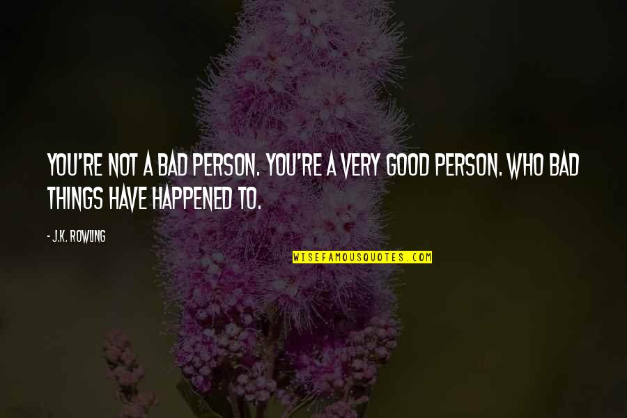 Good Bad Person Quotes By J.K. Rowling: You're not a bad person. You're a very
