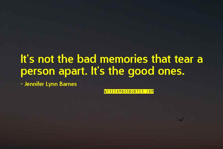 Good Bad Person Quotes By Jennifer Lynn Barnes: It's not the bad memories that tear a