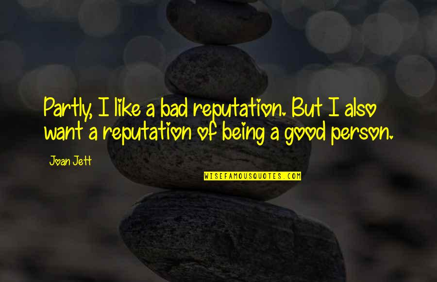 Good Bad Person Quotes By Joan Jett: Partly, I like a bad reputation. But I