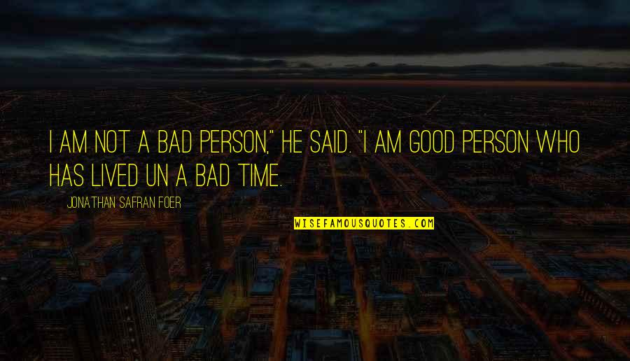 """Good Bad Person Quotes By Jonathan Safran Foer: I am not a bad person,"""" he said."""