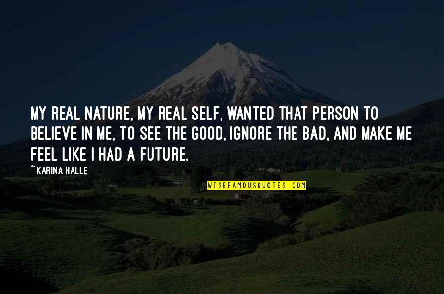 Good Bad Person Quotes By Karina Halle: My real nature, my real self, wanted that