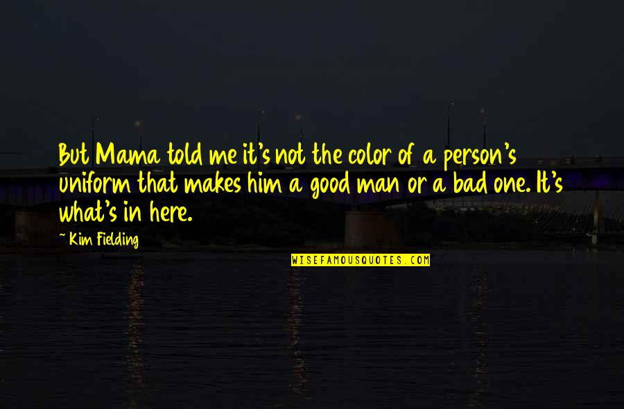 Good Bad Person Quotes By Kim Fielding: But Mama told me it's not the color