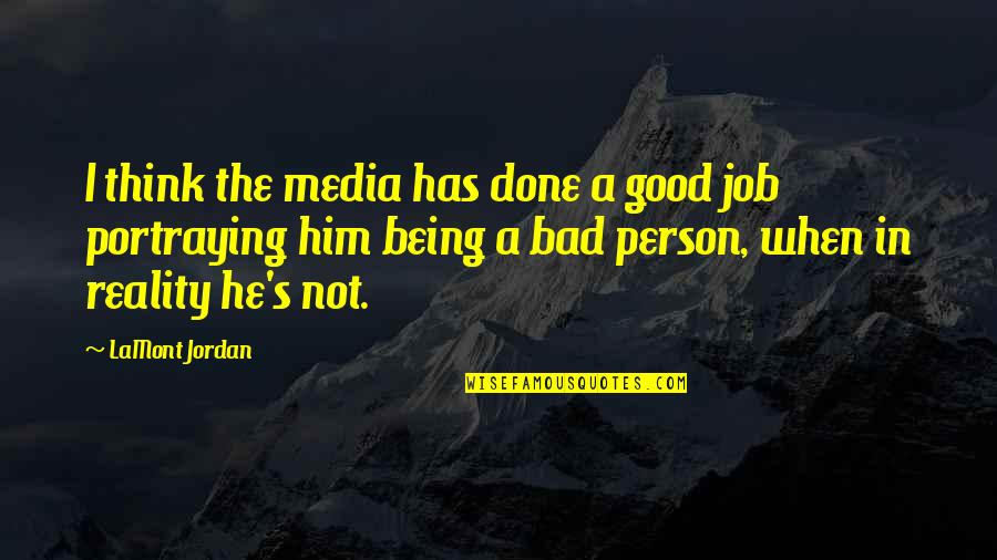 Good Bad Person Quotes By LaMont Jordan: I think the media has done a good