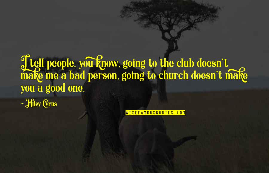 Good Bad Person Quotes By Miley Cyrus: I tell people, you know, going to the