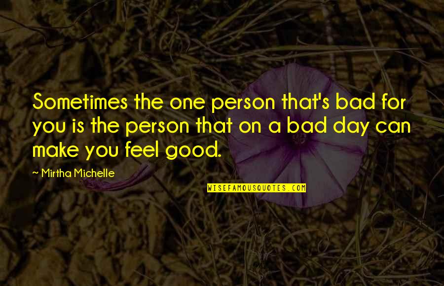 Good Bad Person Quotes By Mirtha Michelle: Sometimes the one person that's bad for you