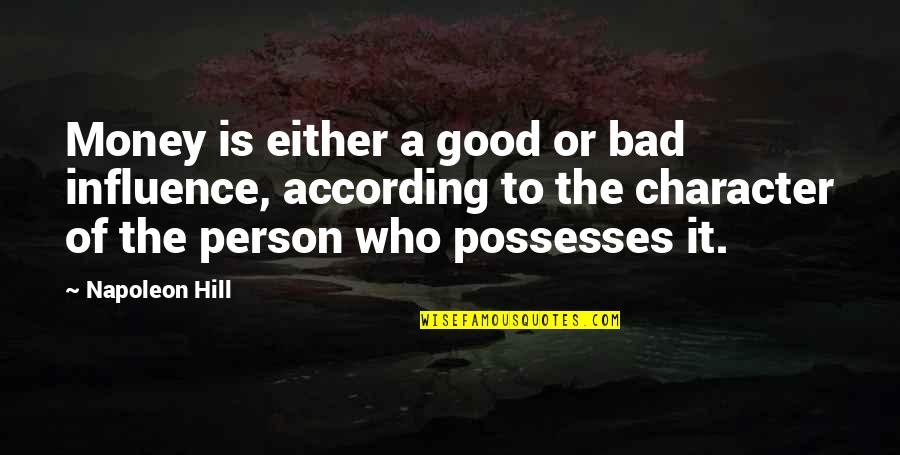 Good Bad Person Quotes By Napoleon Hill: Money is either a good or bad influence,