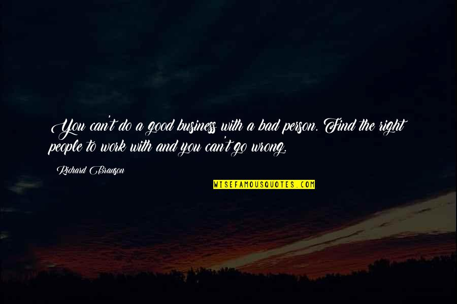 Good Bad Person Quotes By Richard Branson: You can't do a good business with a