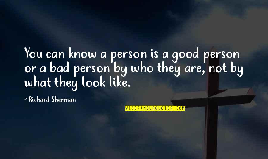 Good Bad Person Quotes By Richard Sherman: You can know a person is a good