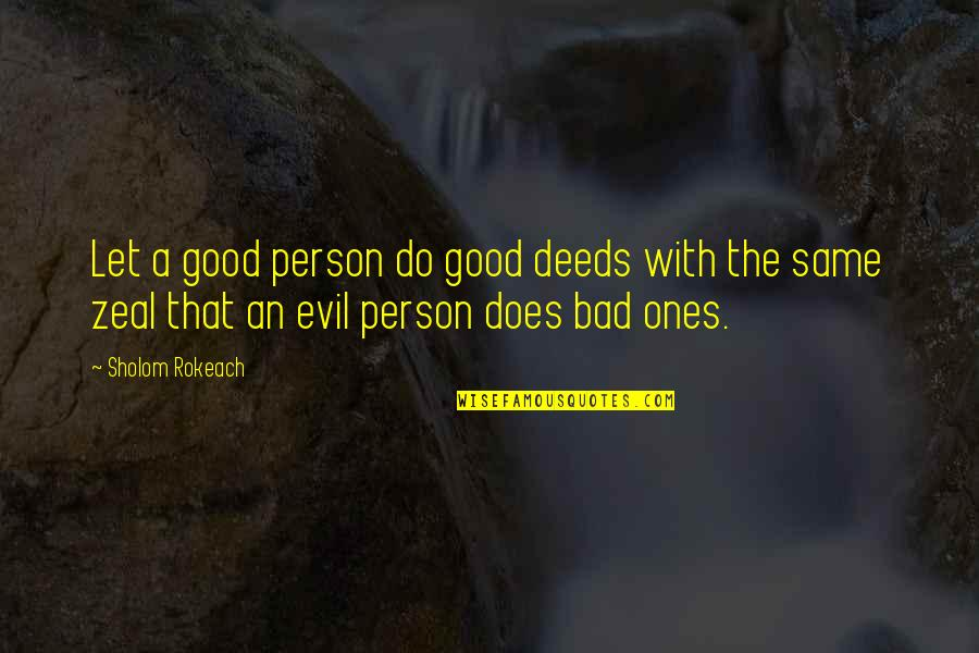 Good Bad Person Quotes By Sholom Rokeach: Let a good person do good deeds with