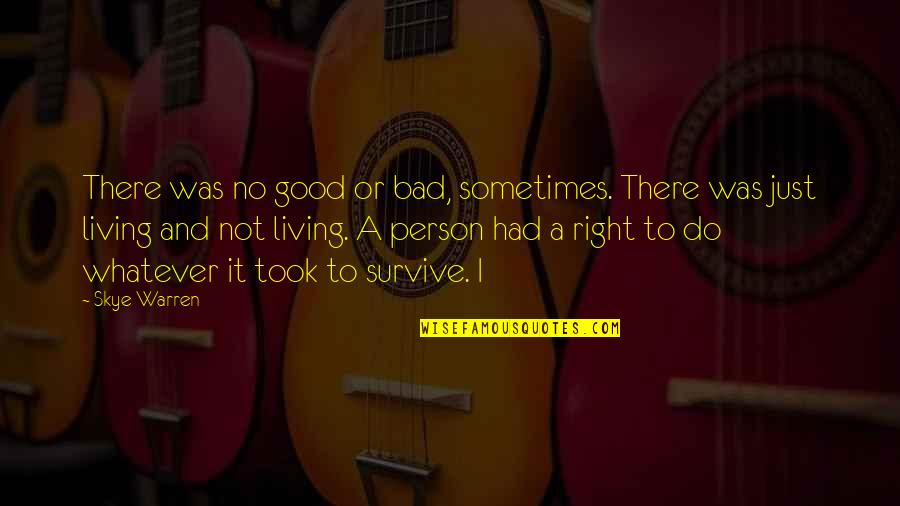 Good Bad Person Quotes By Skye Warren: There was no good or bad, sometimes. There
