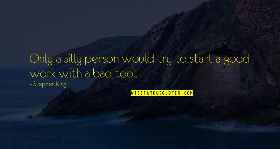 Good Bad Person Quotes By Stephen King: Only a silly person would try to start