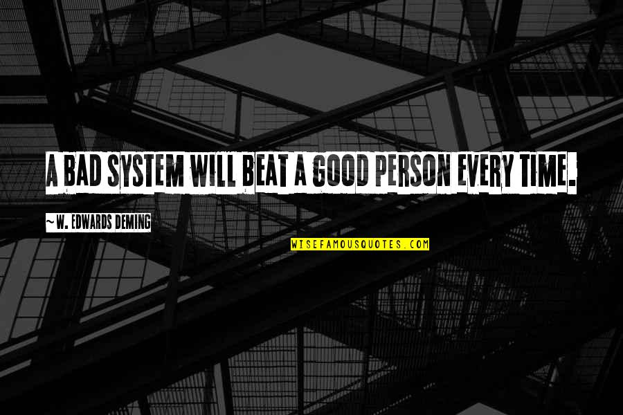 Good Bad Person Quotes By W. Edwards Deming: A bad system will beat a good person