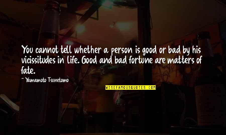 Good Bad Person Quotes By Yamamoto Tsunetomo: You cannot tell whether a person is good