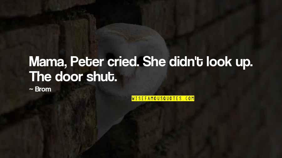 Good Baking Quotes By Brom: Mama, Peter cried. She didn't look up. The