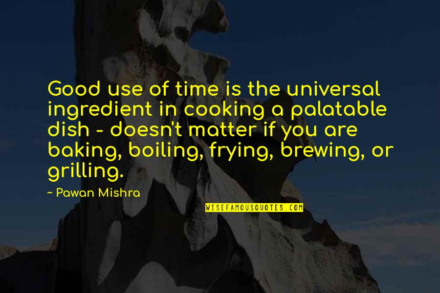 Good Baking Quotes By Pawan Mishra: Good use of time is the universal ingredient
