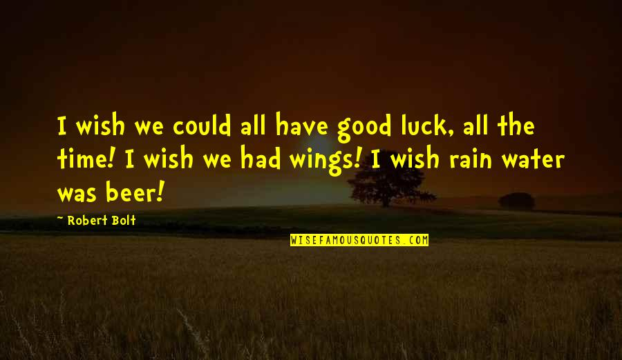 Good Baking Quotes By Robert Bolt: I wish we could all have good luck,