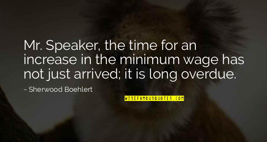 Good Baking Quotes By Sherwood Boehlert: Mr. Speaker, the time for an increase in