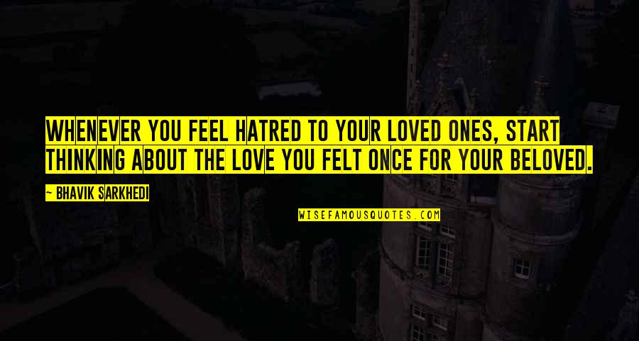 Good Bell Let's Talk Quotes By Bhavik Sarkhedi: Whenever you feel hatred to your loved ones,
