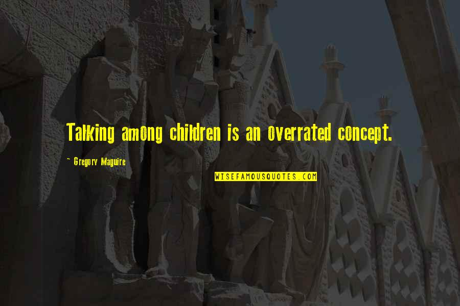 Good Bell Let's Talk Quotes By Gregory Maguire: Talking among children is an overrated concept.