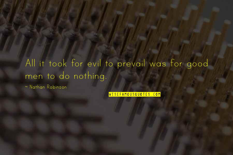 Good Bell Let's Talk Quotes By Nathan Robinson: All it took for evil to prevail was