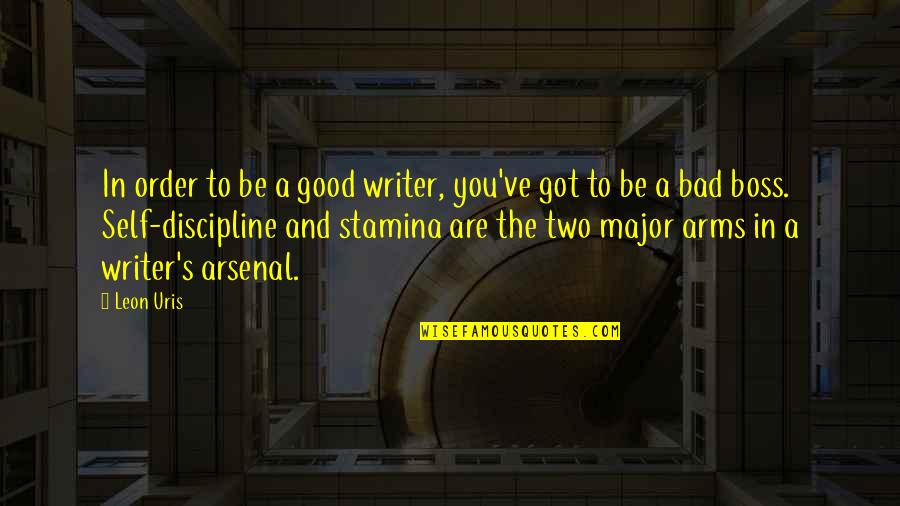 Good Boss Bad Boss Quotes By Leon Uris: In order to be a good writer, you've
