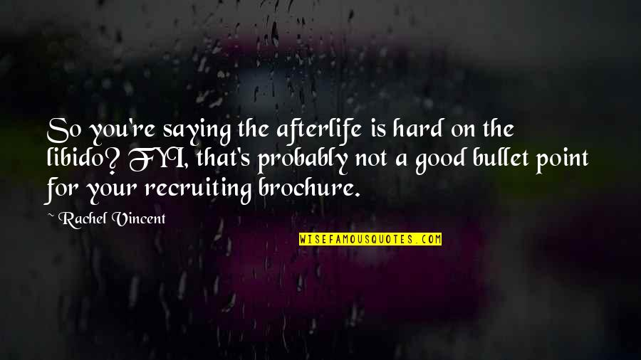 Good Brochure Quotes By Rachel Vincent: So you're saying the afterlife is hard on